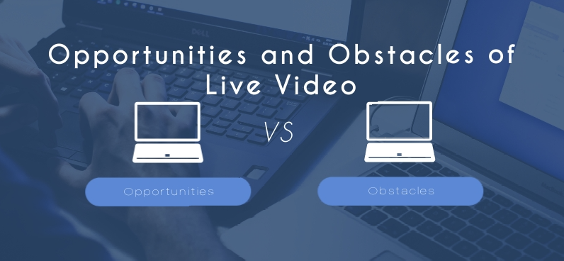 Live Video opportunities