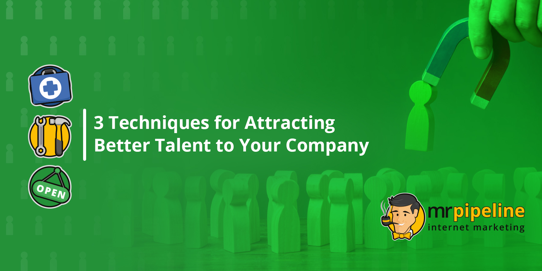 3 Techniques for Attracting Better Talent to Your Company